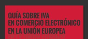 Guía sobre IVA en Comercio Electrónico en la UE